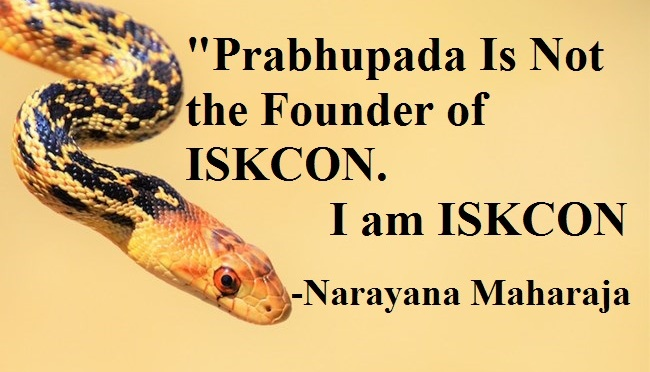 """Prabhupada is NOT the Founder of ISKCON. I am ISKCON"", Naryana Maharaja"
